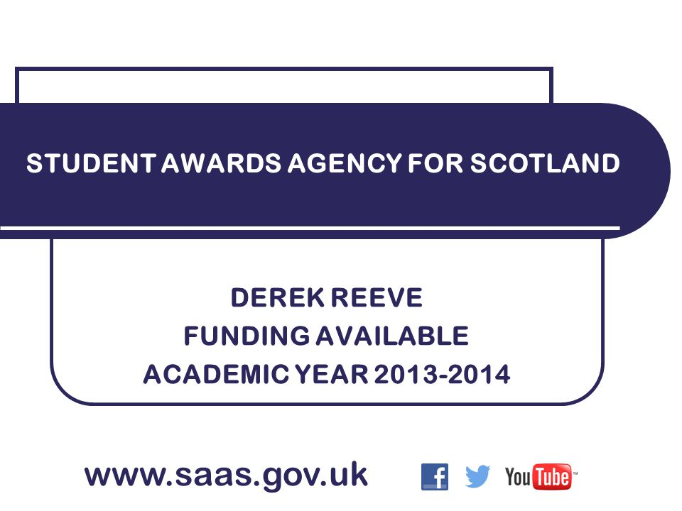 DEREK REEVE FUNDING AVAILABLE ACADEMIC YEAR 2013-2014 STUDENT AWARDS AGENCY FOR SCOTLAND www.saas.gov.uk