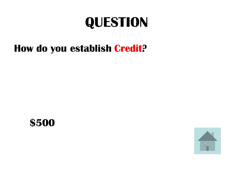 ANSWER  Open up a savings or checking account  Apply for 1 credit card, or store card (easier to qualify for)  Always pay promptly (not just the minimum payment)  Understand the credit terms: grace period, interest rate  Be careful not to overuse the card and get yourself into financial trouble  BE PATIENT.