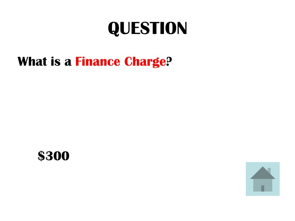 QUESTION What is a Finance Charge? $300