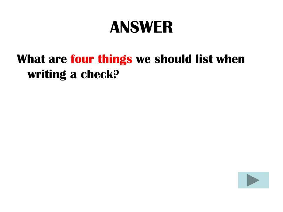 ANSWER What are four things we should list when writing a check?