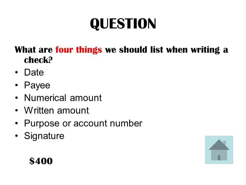 QUESTION What are four things we should list when writing a check.