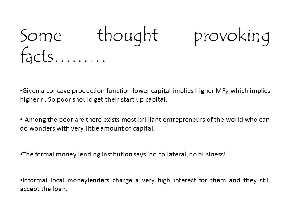 Some thought provoking facts……… Given a concave production function lower capital implies higher MP K which implies higher r. So poor should get their