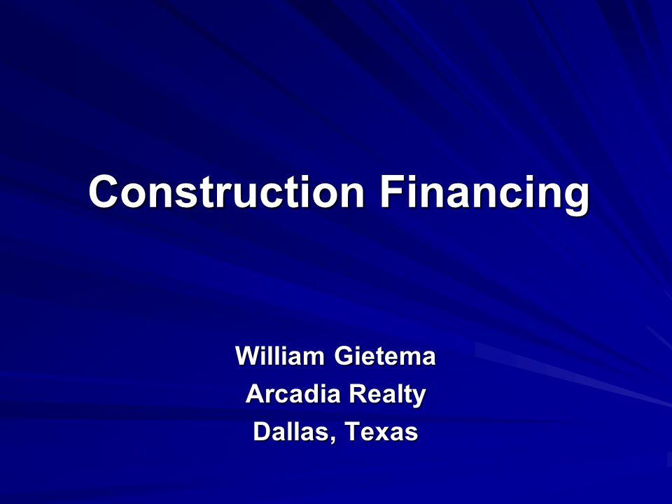 Construction Financing William Gietema Arcadia Realty Dallas, Texas