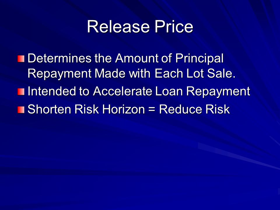 Release Price Determines the Amount of Principal Repayment Made with Each Lot Sale.