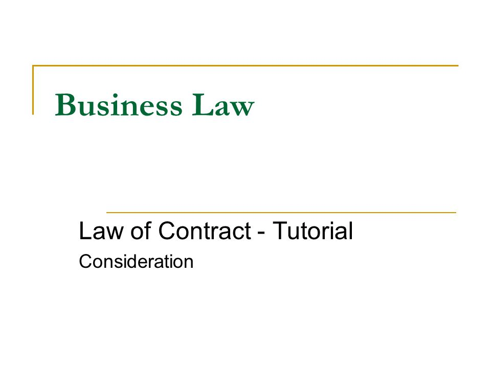 Business Law Law of Contract - Tutorial Consideration