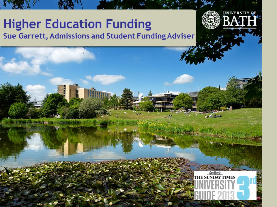 Higher Education Funding Sue Garrett, Admissions and Student Funding Adviser