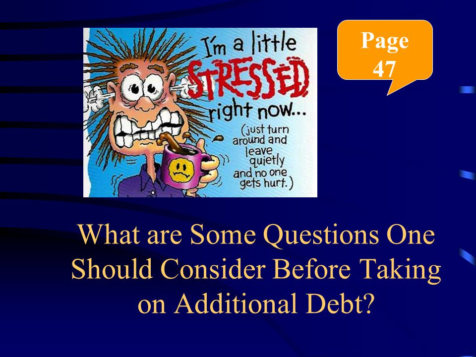What are Some Questions One Should Consider Before Taking on Additional Debt Page 47