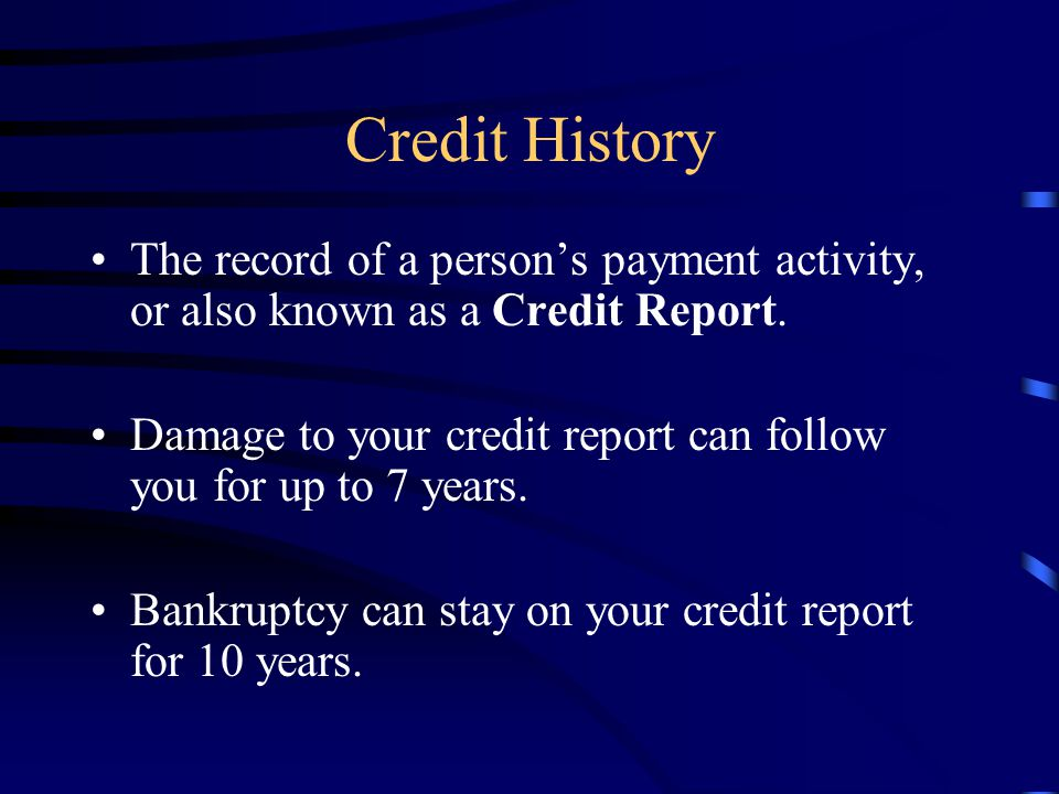 Credit History The record of a person's payment activity, or also known as a Credit Report.