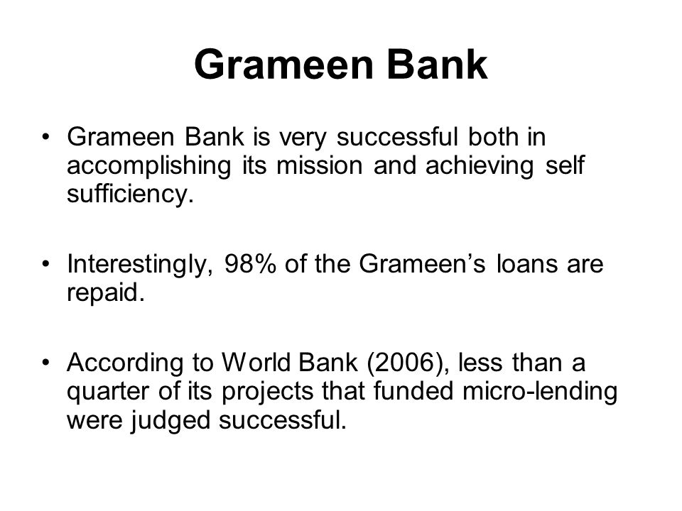 Grameen Bank is very successful both in accomplishing its mission and achieving self sufficiency.