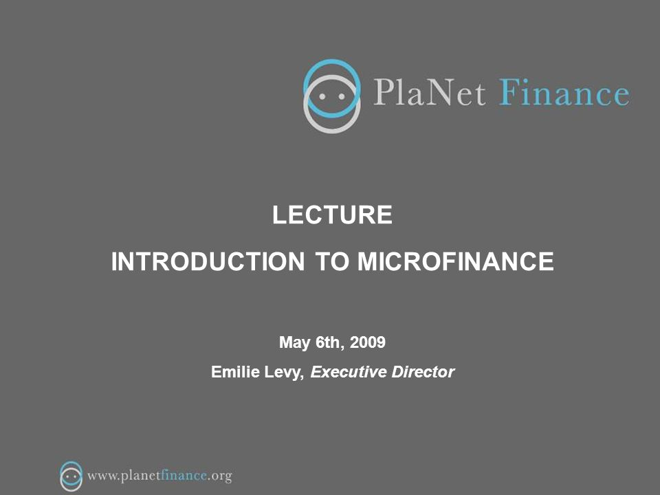 1/16 LECTURE INTRODUCTION TO MICROFINANCE May 6th, 2009 Emilie Levy, Executive Director