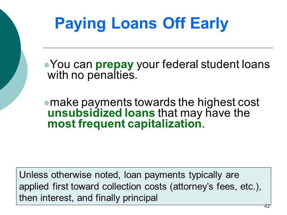 42 You can prepay your federal student loans with no penalties.