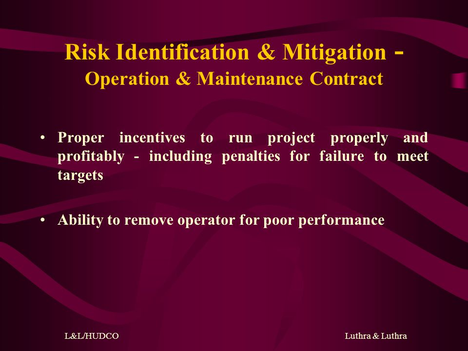 L&L/HUDCO Luthra & Luthra Risk Identification & Mitigation - Construction Contract Turnkey fixed price contract Fixed completion date Force majeure, price increases and completion must back to back with concession agreement Adequate liquidated damages for late completion Performance Guarantees