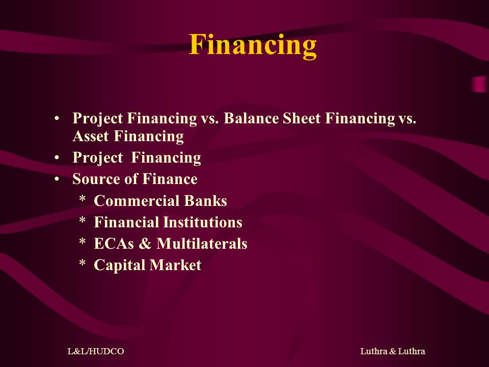 L&L/HUDCO Luthra & Luthra Overview Financing Risk Identification Risk Identification & Mitigation Financing Documents Risk Allocation in the Credit Agreement Security Documents Insurance Conclusion