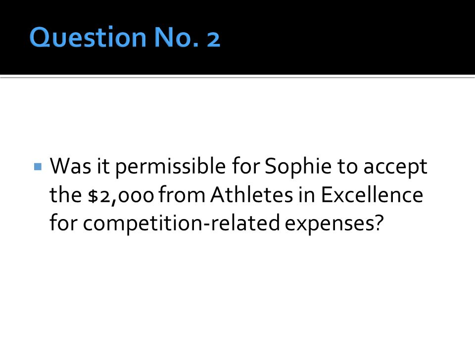  Was it permissible for Sophie to accept the $2,000 from Athletes in Excellence for competition-related expenses