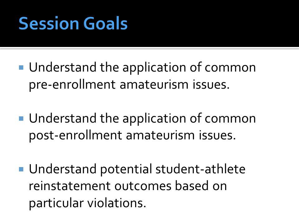  Apply pre and post-enrollment amateurism legislation appropriately.