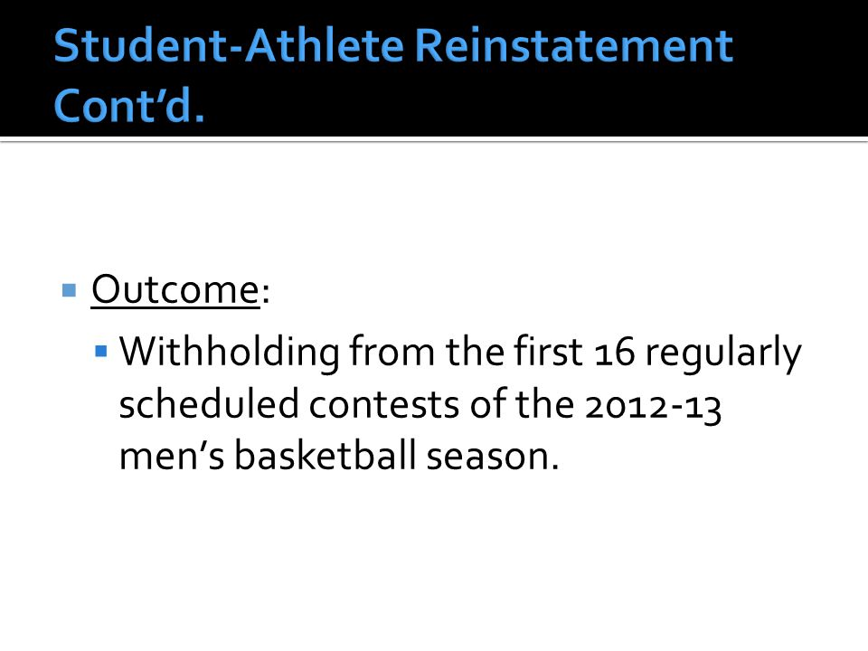  Outcome:  Withholding from the first 16 regularly scheduled contests of the 2012-13 men's basketball season.
