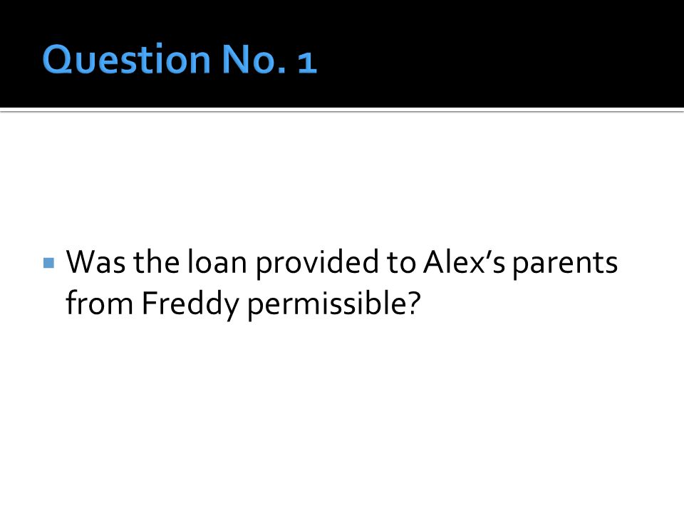  Was the loan provided to Alex's parents from Freddy permissible