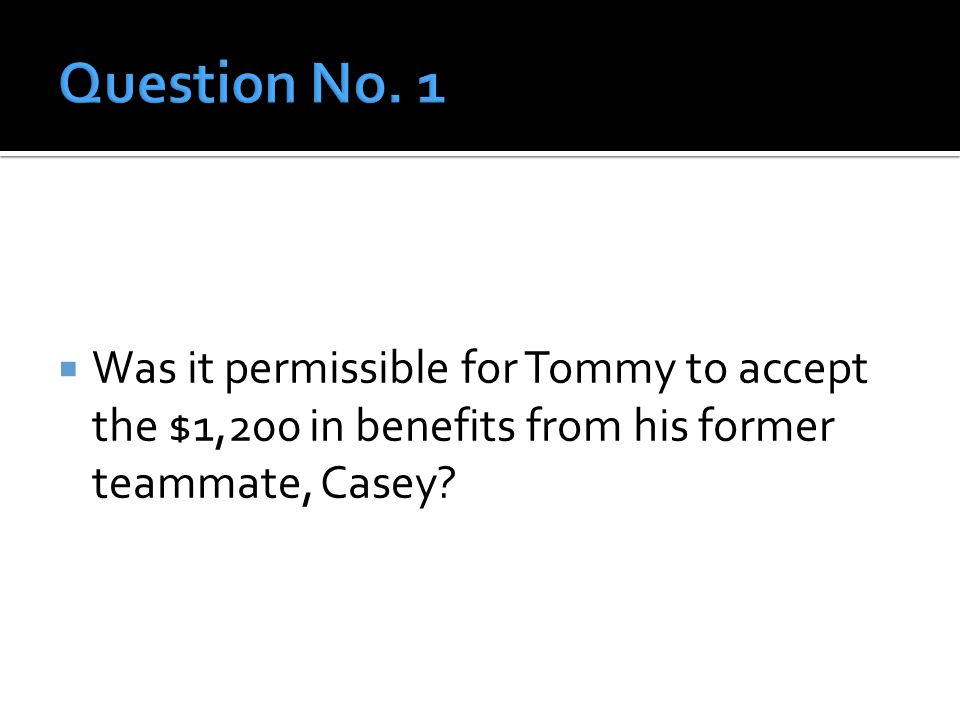  Was it permissible for Tommy to accept the $1,200 in benefits from his former teammate, Casey