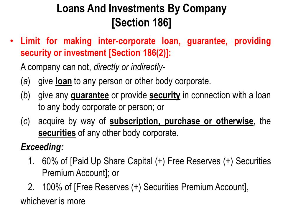 Loans And Investments By Company [Section 186] Limit for making inter-corporate loan, guarantee, providing security or investment [Section 186(2)]: A