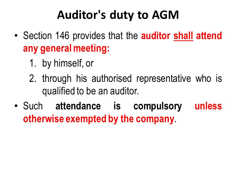 Auditor's duty to AGM Section 146 provides that the auditor shall attend any general meeting: 1.by himself, or 2.through his authorised representative