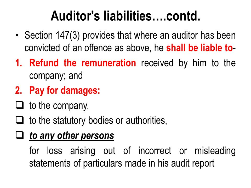 Auditor's liabilities….contd. Section 147(3) provides that where an auditor has been convicted of an offence as above, he shall be liable to - 1. Refu
