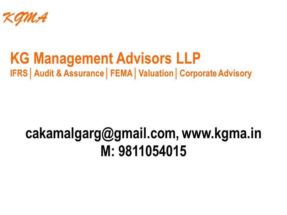 KG Management Advisors LLP IFRS│Audit & Assurance│FEMA│Valuation│Corporate Advisory cakamalgarg@gmail.com, www.kgma.in M: 9811054015 KGMA