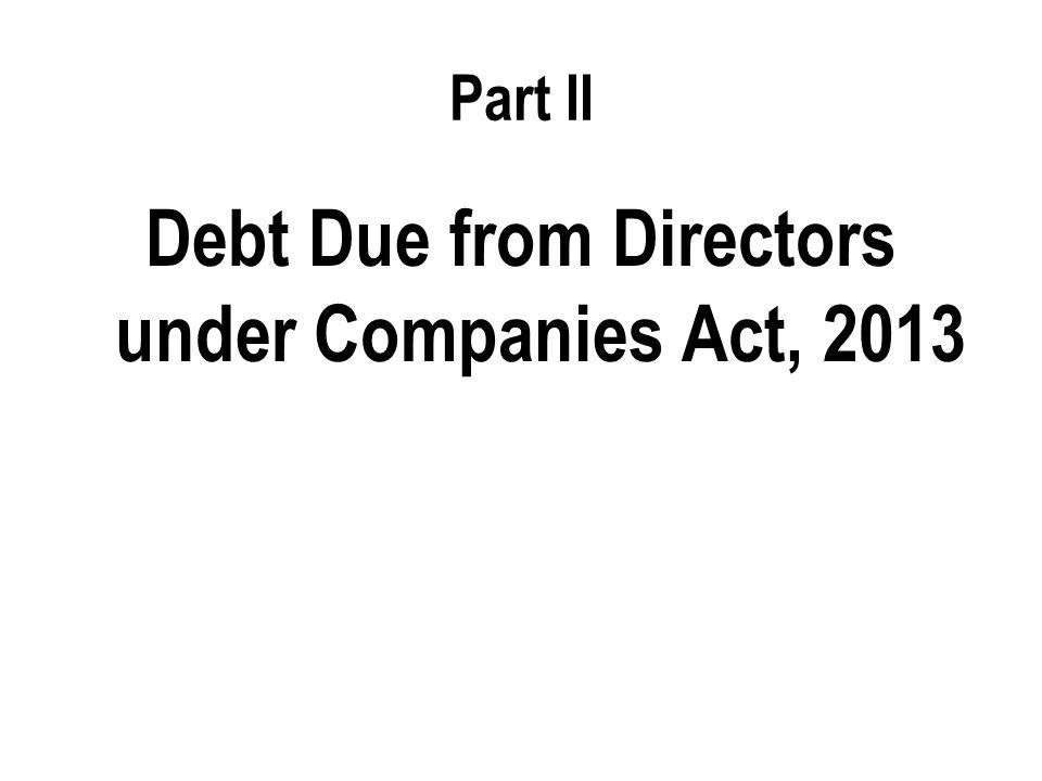Part II Debt Due from Directors under Companies Act, 2013