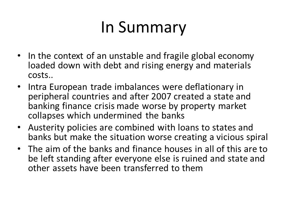 In Summary In the context of an unstable and fragile global economy loaded down with debt and rising energy and materials costs..
