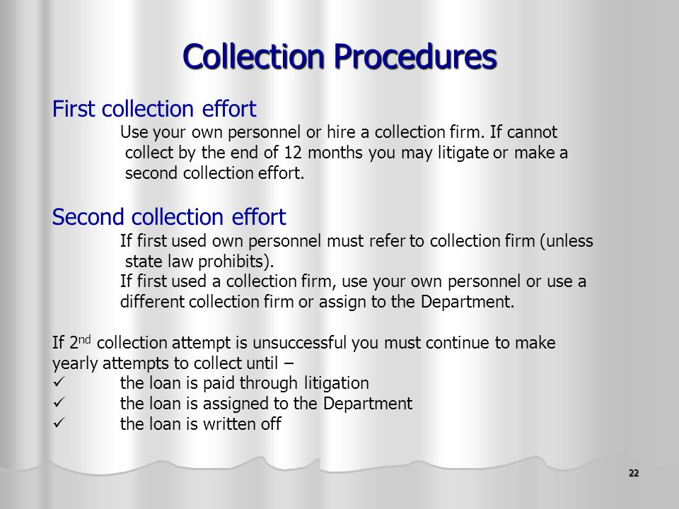 22 Collection Procedures First collection effort Use your own personnel or hire a collection firm.