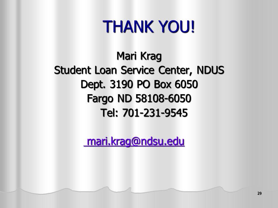 29 THANK YOU! THANK YOU! Mari Krag Student Loan Service Center, NDUS Dept. 3190 PO Box 6050 Fargo ND 58108-6050 Tel: 701-231-9545 Tel: 701-231-9545 ma