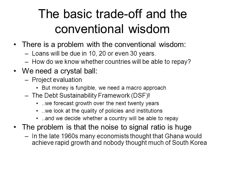 The basic trade-off and the conventional wisdom There is a problem with the conventional wisdom: –Loans will be due in 10, 20 or even 30 years.
