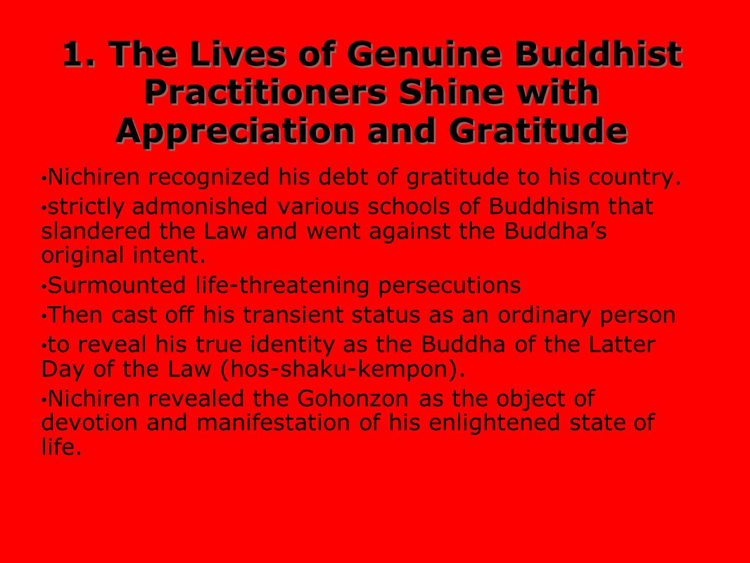 1. The Lives of Genuine Buddhist Practitioners Shine with Appreciation and Gratitude Nichiren recognized his debt of gratitude to his country. strictl