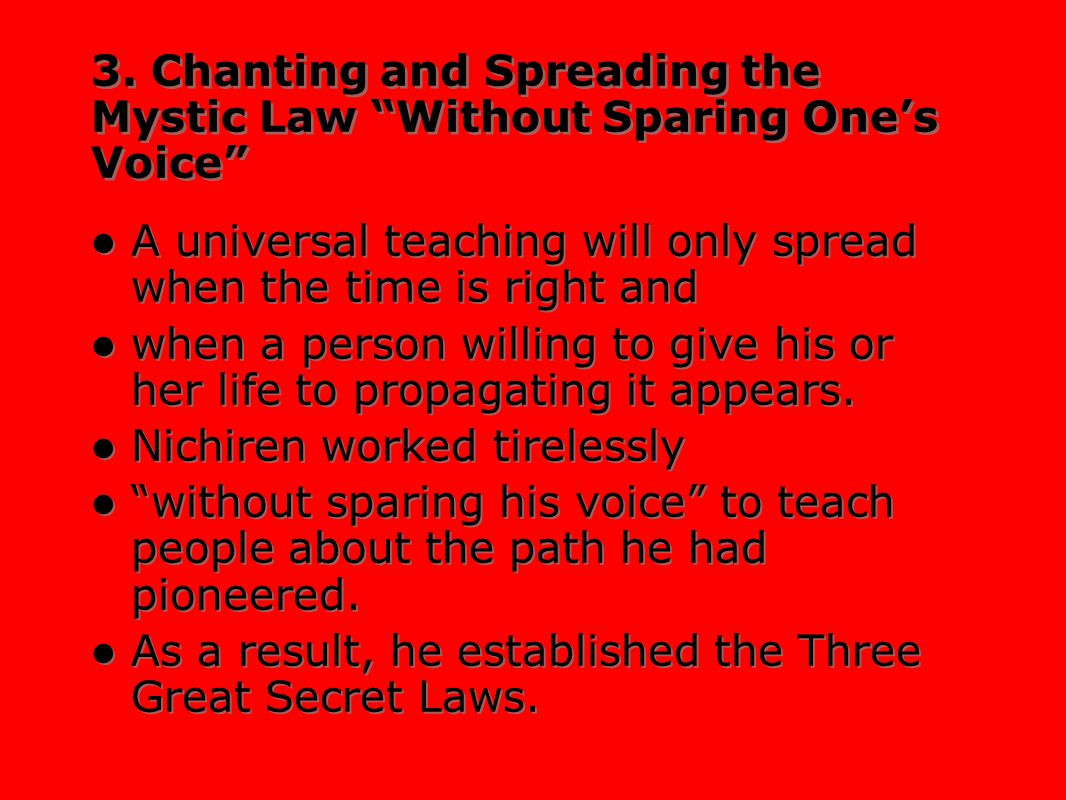 """3. Chanting and Spreading the Mystic Law """"Without Sparing One's Voice"""" A universal teaching will only spread when the time is right and when a person"""