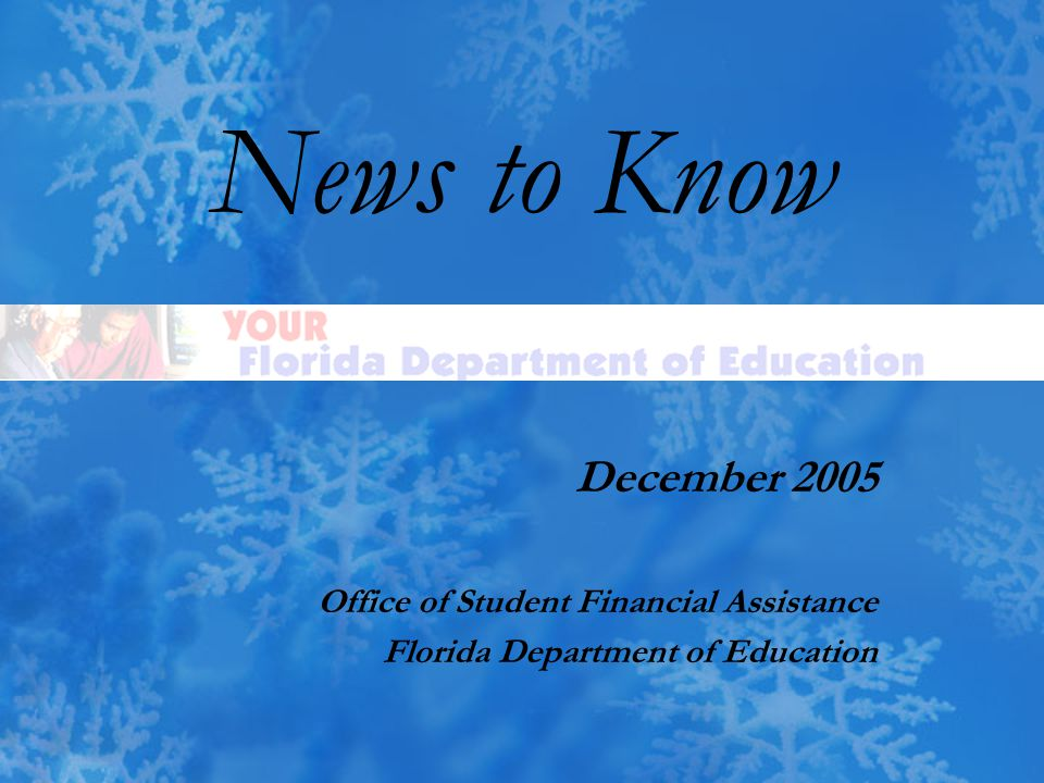 News to Know December 2005 Office of Student Financial Assistance Florida Department of Education