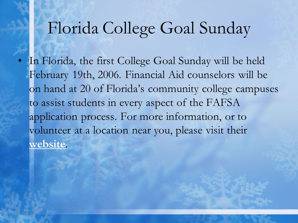 Florida College Goal Sunday In Florida, the first College Goal Sunday will be held February 19th, 2006.