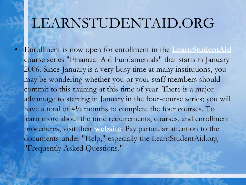 LEARNSTUDENTAID.ORG Enrollment is now open for enrollment in the LearnStudentAid course series Financial Aid Fundamentals that starts in January 2006.