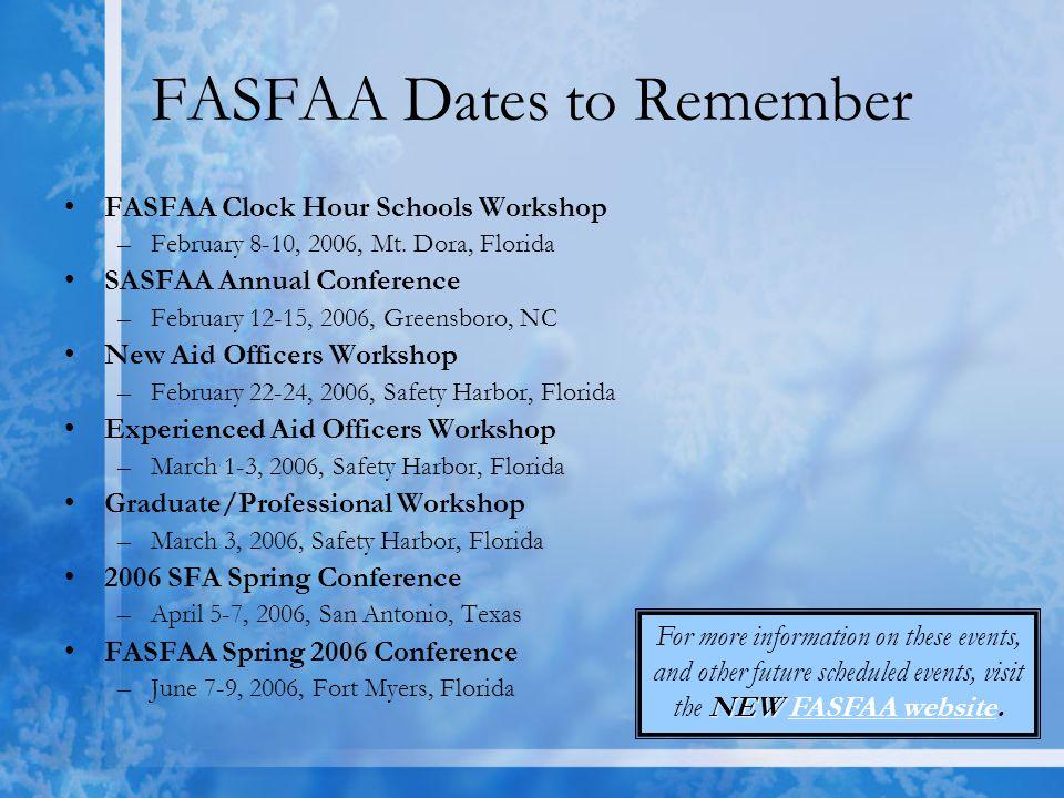 FASFAA Dates to Remember FASFAA Clock Hour Schools Workshop –February 8-10, 2006, Mt. Dora, Florida SASFAA Annual Conference –February 12-15, 2006, Gr