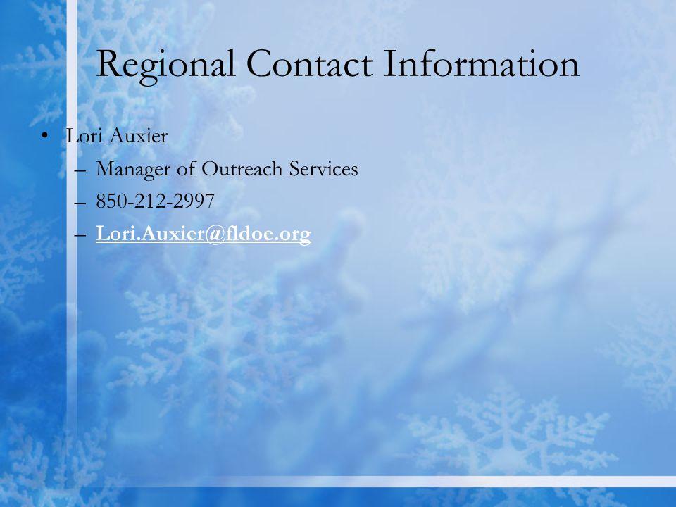 Regional Contact Information Lori Auxier –Manager of Outreach Services –850-212-2997 –Lori.Auxier@fldoe.orgLori.Auxier@fldoe.org
