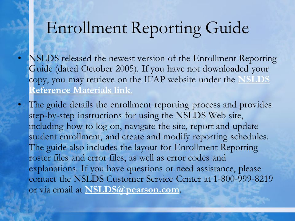 Enrollment Reporting Guide NSLDS released the newest version of the Enrollment Reporting Guide (dated October 2005).