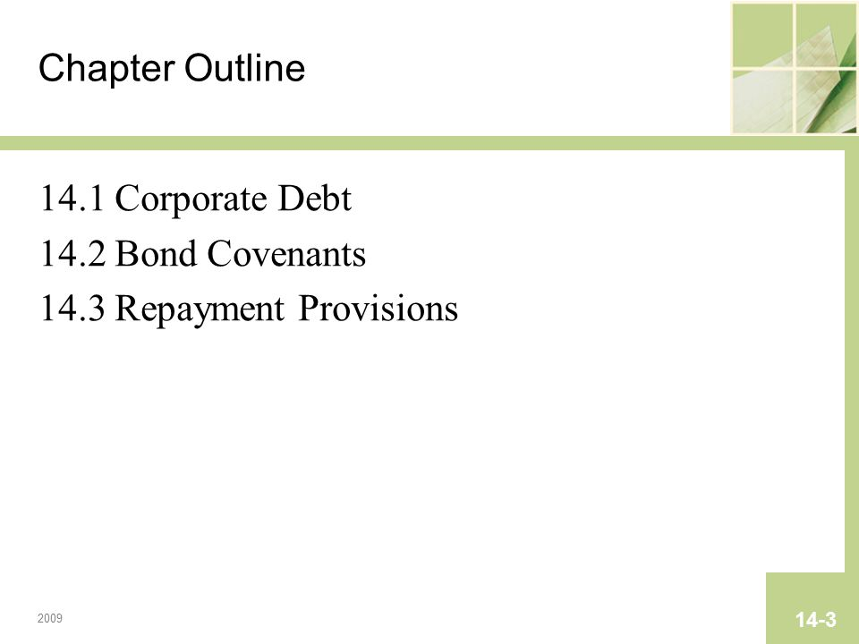 2009 14-3 Chapter Outline 14.1 Corporate Debt 14.2 Bond Covenants 14.3 Repayment Provisions