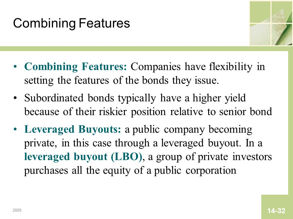 2009 14-32 Combining Features Combining Features: Companies have flexibility in setting the features of the bonds they issue.