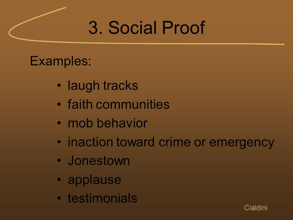 3. Social Proof Cialdini laugh tracks faith communities mob behavior inaction toward crime or emergency Jonestown applause testimonials Examples: