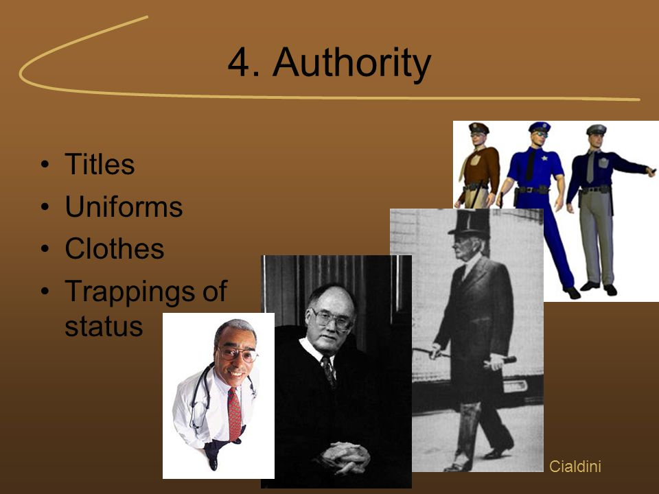 4. Authority Titles Uniforms Clothes Trappings of status Cialdini