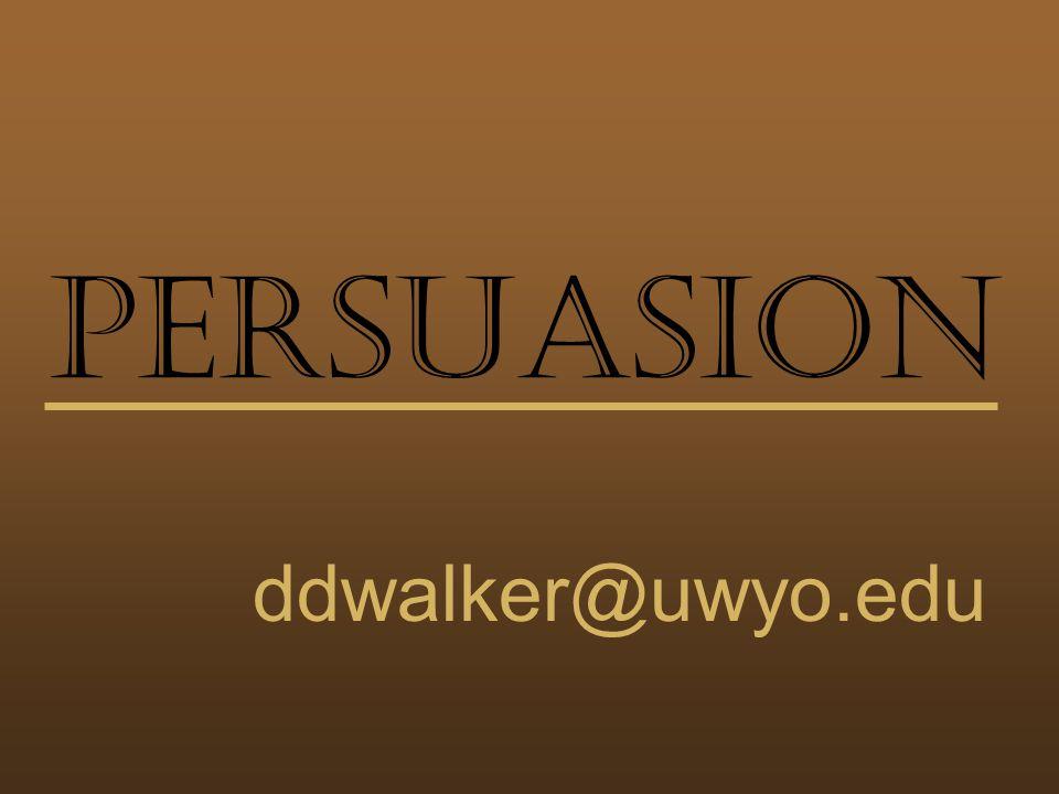 Persuasion ddwalker@uwyo.edu