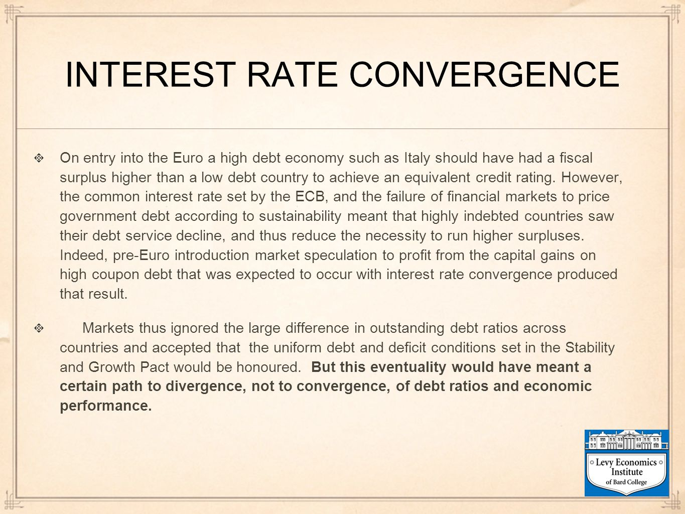 INTEREST RATE CONVERGENCE On entry into the Euro a high debt economy such as Italy should have had a fiscal surplus higher than a low debt country to