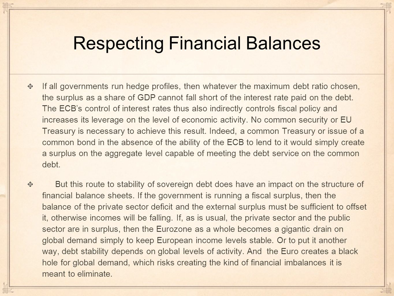 Respecting Financial Balances If all governments run hedge profiles, then whatever the maximum debt ratio chosen, the surplus as a share of GDP cannot