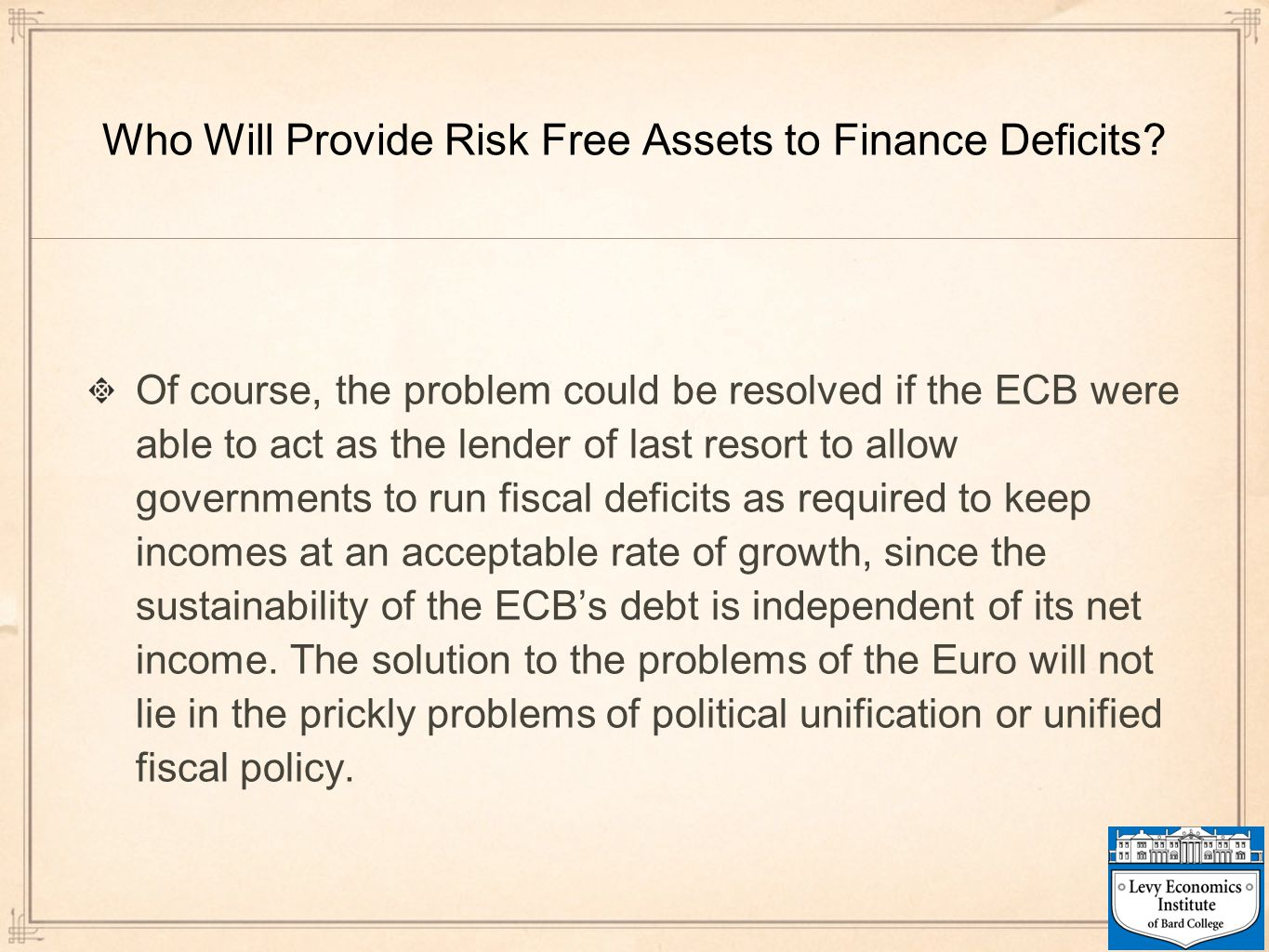 Who Will Provide Risk Free Assets to Finance Deficits? Of course, the problem could be resolved if the ECB were able to act as the lender of last reso