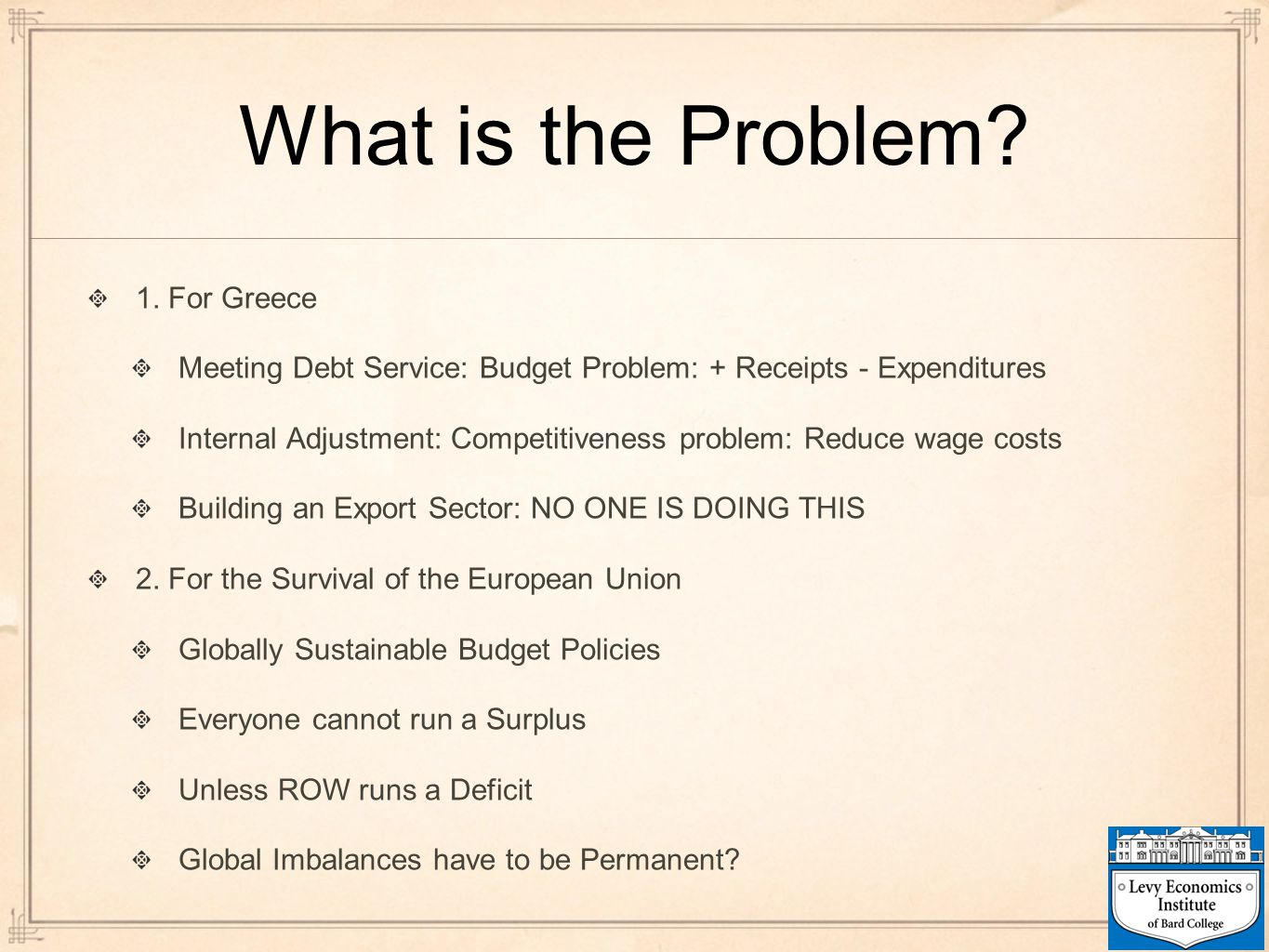 What is the Problem? 1. For Greece Meeting Debt Service: Budget Problem: + Receipts - Expenditures Internal Adjustment: Competitiveness problem: Reduc