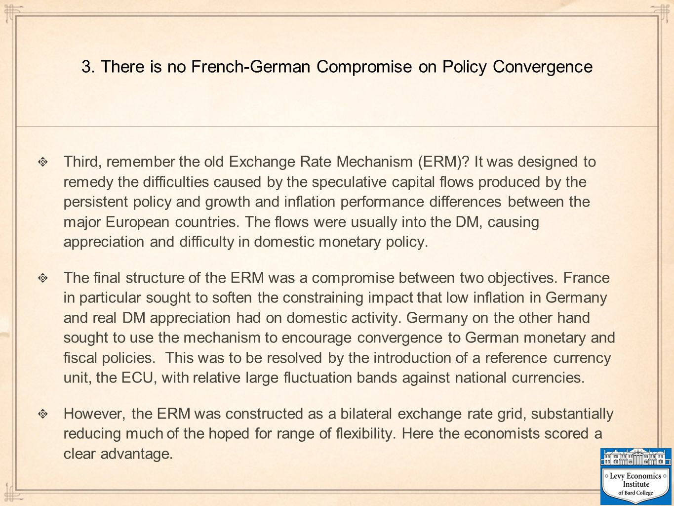 3. There is no French-German Compromise on Policy Convergence Third, remember the old Exchange Rate Mechanism (ERM)? It was designed to remedy the dif