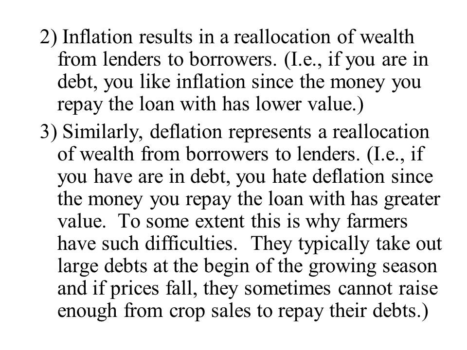 2) Inflation results in a reallocation of wealth from lenders to borrowers.